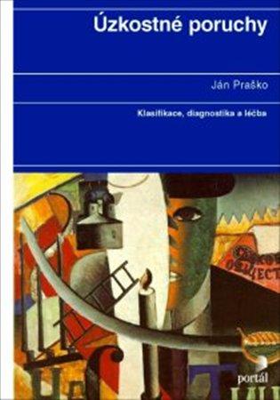 Úzkostné poruchy:Klasifikace, diagnostika a léčba - Ján Praško | Booksquad.ink