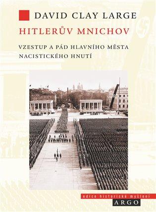 Hitlerův Mnichov - Vzestup a pád hlavního města nacistického hnutí