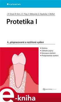 Protetika I. 4., přepracované a rozšířené vydání - Jörg Rudolf Strub, Matthias Kern, Jens Christoph