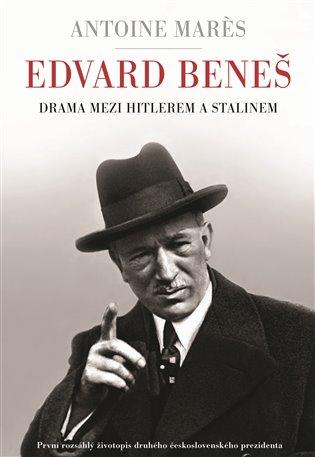 Edvard Beneš – Drama mezi Hitlerem a Stalinem
