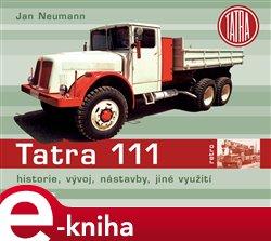 Tatra 111. historie, vývoj, nástavby, jiné využití - Jan Neumann