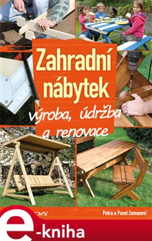 Zahradní nábytek. výroba, údržba a renovace - Pavel Zeman, Petra Zemanová e-kniha