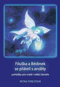 Filuška a Bédinek se přátelí s anděly. pohádky pro malé i velké čtenáře - Petra Forejtová
