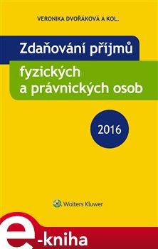 Zdaňování příjmů fyzických a právnických osob 2016 - Veronika Dvořáková e-kniha