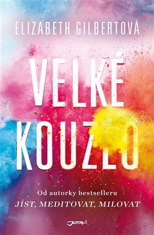 Velké kouzlo - Elizabeth Gilbertová | Booksquad.ink