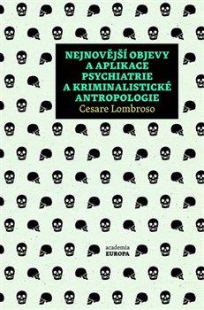 Obálka titulu Nejnovější objevy a aplikace psychiatrie a kriminalistické antropologie