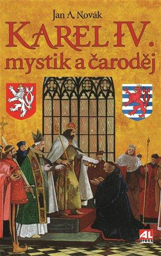 Karel IV.:mystik a čaroděj - Jan A. Novák   Booksquad.ink