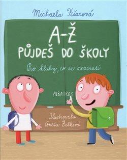 Obálka titulu A-Ž půjdeš do školy: Pro kluky, co se neztratí