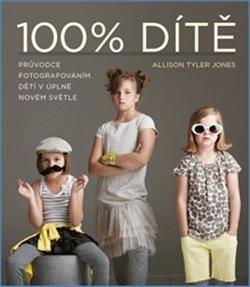 Obálka titulu 100% dítě – Průvodce fotografováním dětí