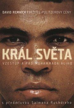 Obálka titulu Král světa: vzestup a pád Muhammada Ali