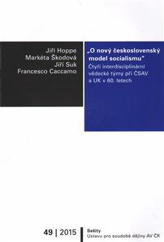 Obálka titulu O nový československý model socialismu: Čtyři interdisciplinární vědecké týmy při ČSAV a UK v 60. letech