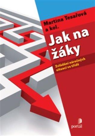 Jak na žáky:Zvládání náročných situací ve třídě - Martina Tesařová,   Booksquad.ink