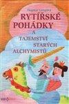 Obálka knihy Rytířské pohádky a tajemství starých alchymistů