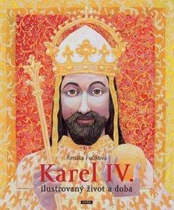 Obálka titulu Karel IV. - Ilustrovaný život a doba