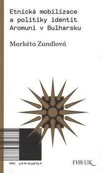 Obálka titulu Etnická mobilizace a politiky identit. Aromuni v Bulharsku