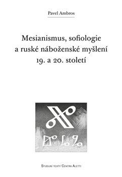 Obálka titulu Mesianismus, sofiologie a ruské náboženské myšlení 19. a 20. století