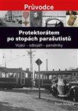 Protektorátem po stopách parašutistů (Vojáci – odbojáři – památníky) - obálka