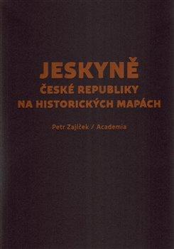 Obálka titulu Jeskyně České republiky na historických mapách