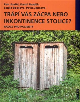 Trápí vás zácpa nebo inkontinence stolice?:Rádce pro pacienty - Petr Anděl, | Booksquad.ink