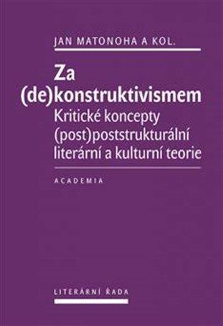 Za (de)konstruktivismem:Kritické koncepty (post)-poststrukturální literární teorie - Jan Matonoha, | Booksquad.ink