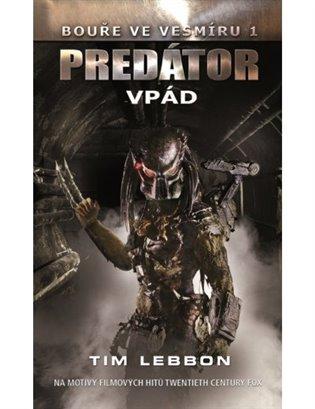Predátor - Vpád:Bouře ve vesmíru 1 - Tim Lebbon | Booksquad.ink