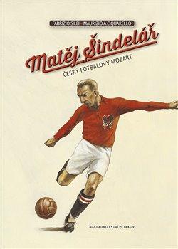 Obálka titulu Matěj Šindelář - český fotbalový Mozart