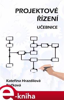 Projektové řízení. Učebnice - Kateřina Hrazdilová - Bočková e-kniha