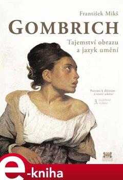 Gombrich - Tajemství obrazu a jazyk umění. Tajemství obrazu a jazyk umění - František Mikš e-kniha