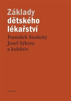 Základy dětského lékařství - kolektiv autorů, František Stožický, Josef Sýkora