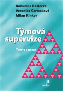 Týmová supervize. Teorie a praxe - Bohumila Baštecká, Veronika Čermáková, Milan Kinkor