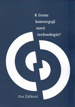Obálka titulu K čemu konvergují nové technologie?