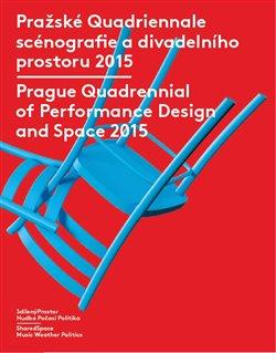 Obálka titulu Pražské Quadriennale scénografie a divadelního prostoru 2015 / Prague Quadrennial of Performance Design and Space 2015