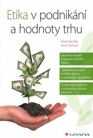 Etika v podnikání a hodnoty trhu - Anna Putnová,   Booksquad.ink