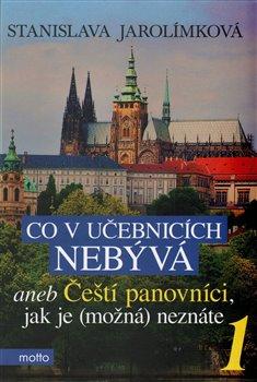 Obálka titulu Co v učebnicích nebývá aneb Čeští panovníci, jak je (možná) neznáte 1