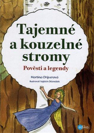Tajemné a kouzelné stromy:Pověsti a legendy - Martina Drijverová   Booksquad.ink