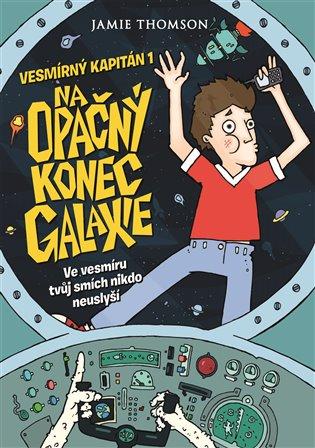 Vesmírný kapitán 1 - Na opačný konec galaxie:Ve vesmíru tvůj smích nikdo neuslyší - Jamie Thomson | Booksquad.ink