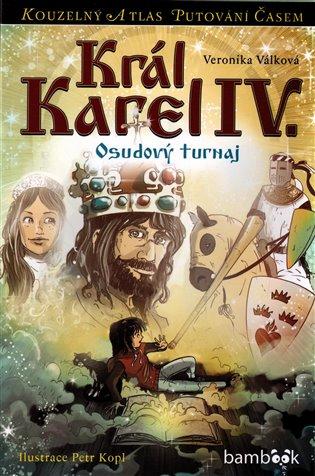 Král Karel IV.:Osudový turnaj - Veronika Válková   Booksquad.ink