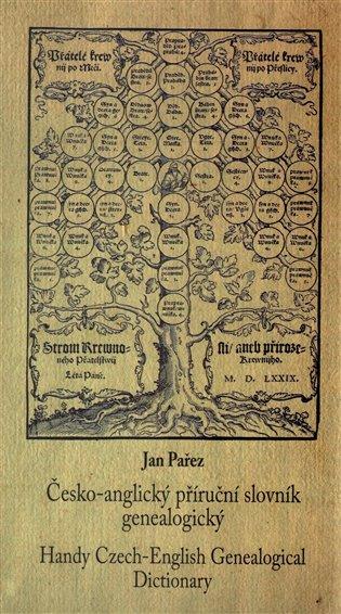Česko-anglický příruční slovník genealogický:Handy Czech-English Genealogical Dictionary - Jan Pařez | Booksquad.ink
