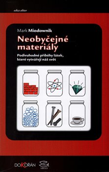 Obálka titulu Neobyčejné materiály. Podivuhodné příběhy látek, které vytvářejí náš svět