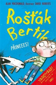 Obálka titulu Rošťák Bertík – Přineees!