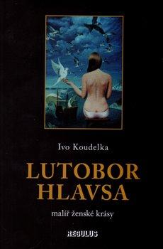 Obálka titulu Lutobor Hlavsa - malíř ženské krásy