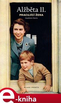 Alžběta II.. Pracující žena - Anastázie Harris e-kniha