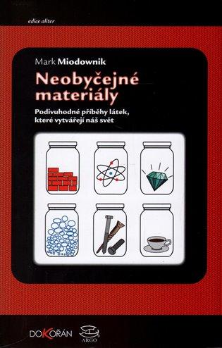 Neobyčejné materiály. Podivuhodné příběhy látek, které vytvářejí náš svět
