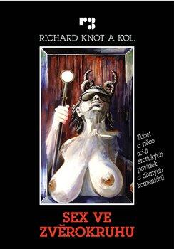 Sex ve zvěrokruhu. Tucet a něco sci-fi erotických povídek a divných komentářů - kolektiv autorů, Richard Knot