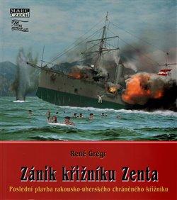 Levně Zánik křižníku Zenta. Poslední plavba rakousko-uherského chráněného křižníku - René Grégr