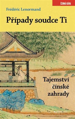 Případy soudce Ti. Tajemství čínské zahrady - Frédéric Lenormand | Booksquad.ink