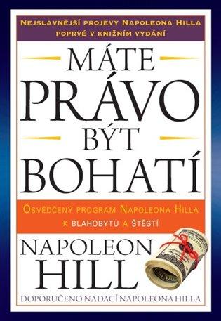 Máte právo být bohatí:Osvědčený program Napoleona Hilla k blahobytu a štěstí - Napoleon Hill   Booksquad.ink