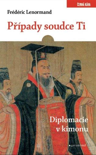 Případy soudce Ti. Diplomacie v kimonu - Frédéric Lenormand | Booksquad.ink
