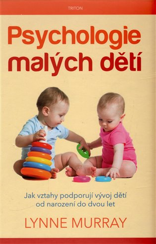 Psychologie malých dětí:Jak vztahy podporují vývoj dětí od narození do dvou let - Lynne Murray   Replicamaglie.com