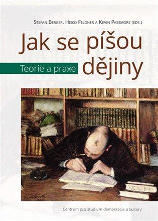 Jak se píšou dějiny:Teorie a praxe - Stefan Berger (ed.), | Booksquad.ink